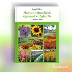 Keménytáblás könyv: Szabó Mária: Magyar nemesítésű egynyári virágfajták 2. bővített kiadás